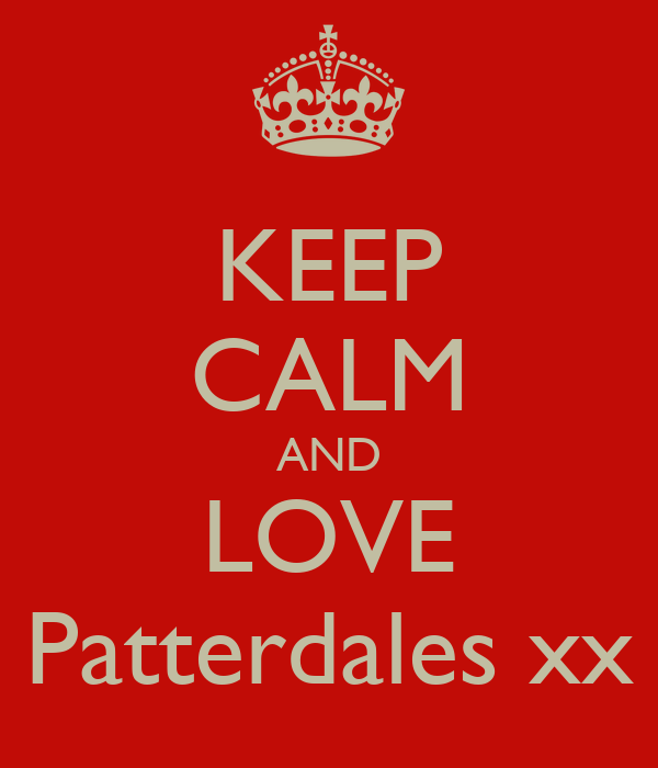 KEEP CALM AND LOVE Patterdales xx