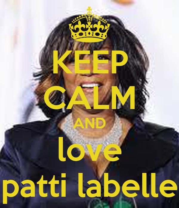 KEEP CALM AND love patti labelle