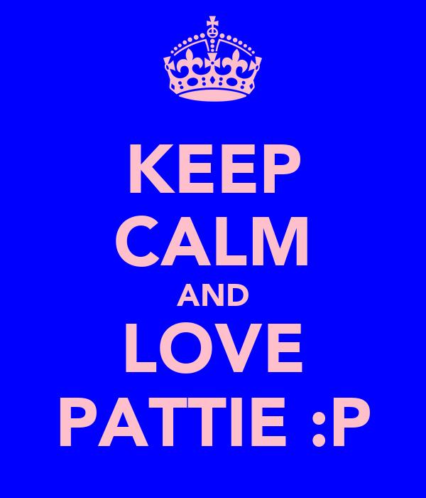 KEEP CALM AND LOVE PATTIE :P