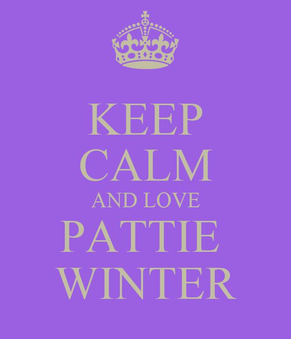 KEEP CALM AND LOVE PATTIE  WINTER