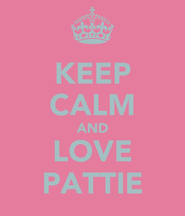 KEEP CALM AND LOVE PATTIE