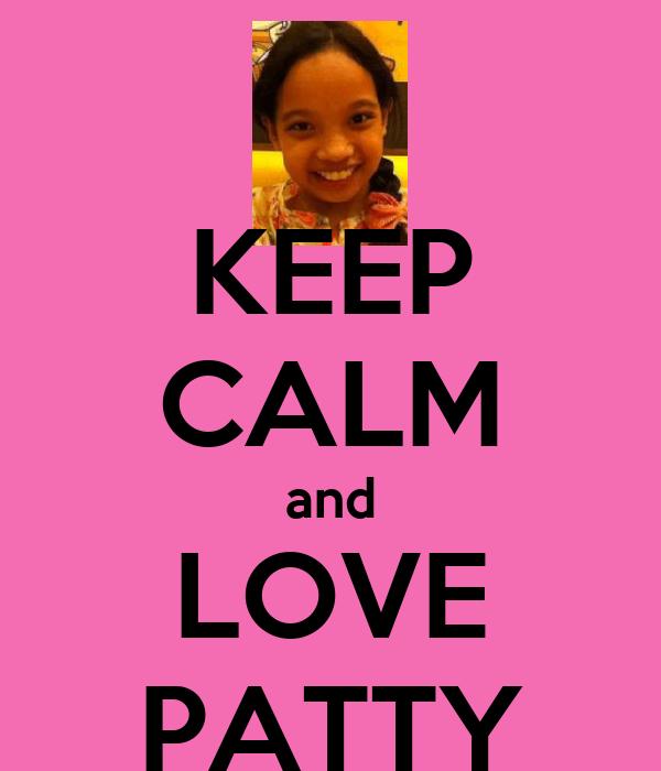 KEEP CALM and LOVE PATTY