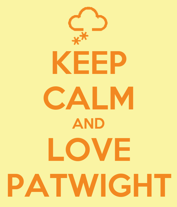 KEEP CALM AND LOVE PATWIGHT