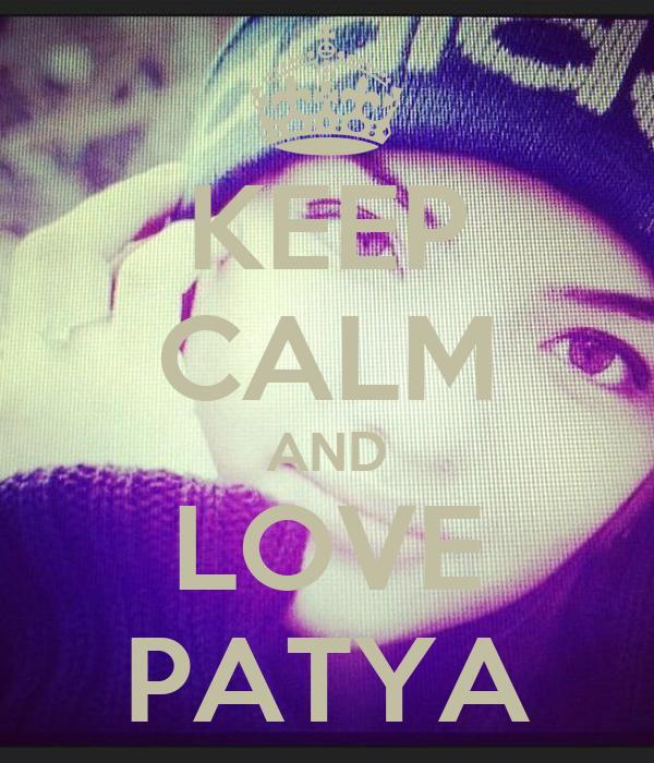 KEEP CALM AND LOVE PATYA