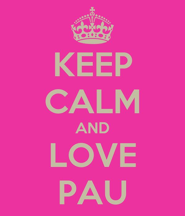 KEEP CALM AND LOVE PAU