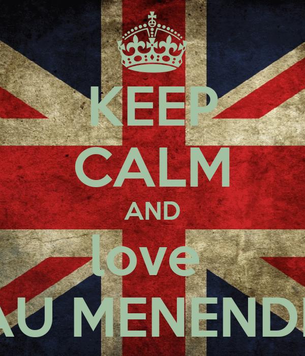 KEEP CALM AND love  PAU MENENDEZ