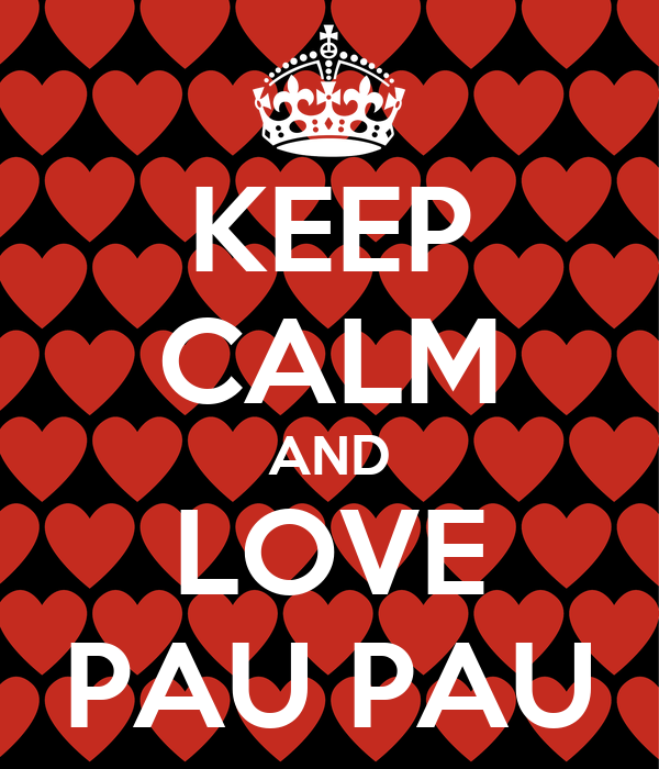 KEEP CALM AND LOVE PAU PAU