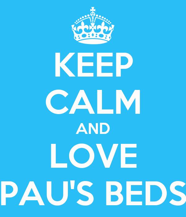 KEEP CALM AND LOVE PAU'S BEDS