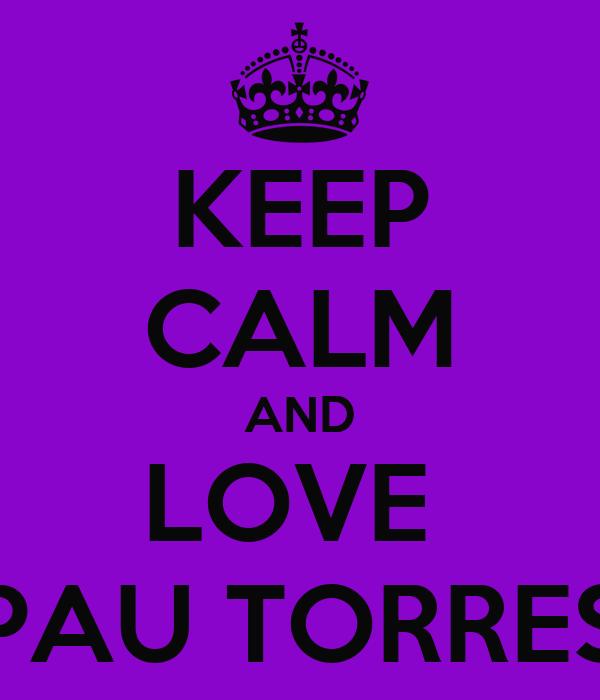 KEEP CALM AND LOVE  PAU TORRES
