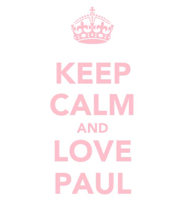 KEEP CALM AND LOVE PAUL