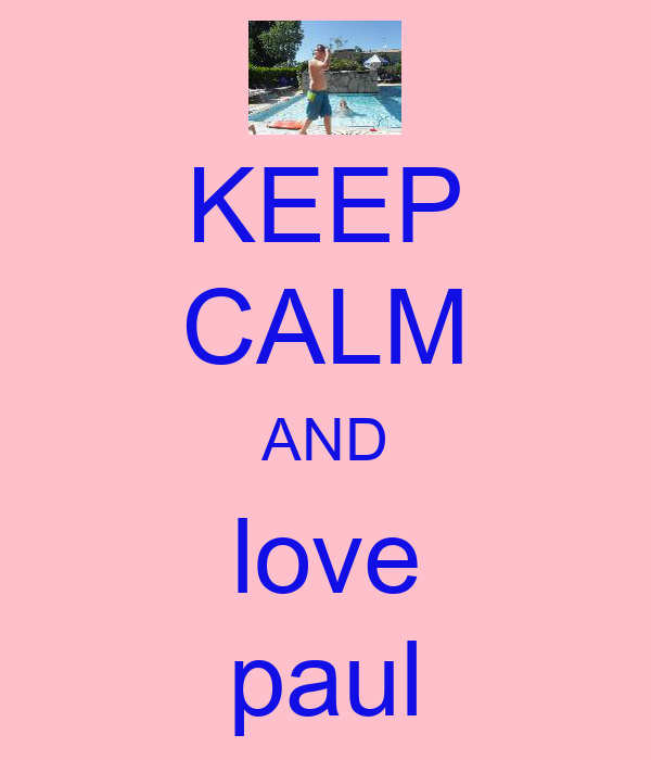 KEEP CALM AND love paul