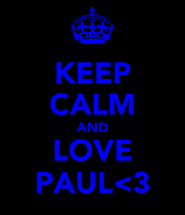 KEEP CALM AND LOVE PAUL<3