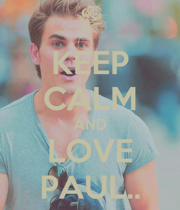 KEEP CALM AND LOVE PAUL..