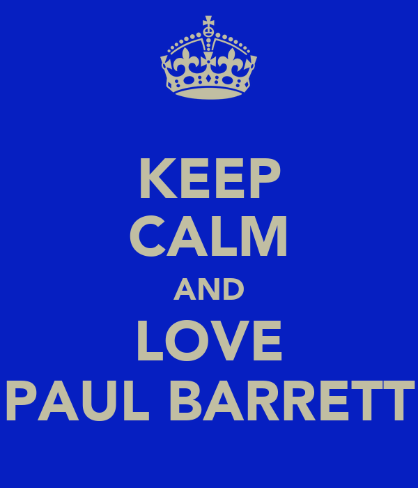 KEEP CALM AND LOVE PAUL BARRETT