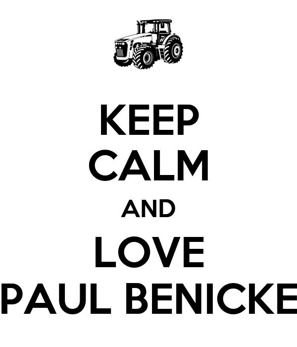 KEEP CALM AND LOVE PAUL BENICKE