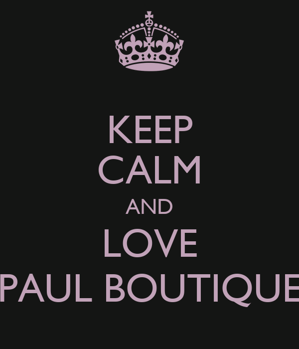 KEEP CALM AND LOVE PAUL BOUTIQUE
