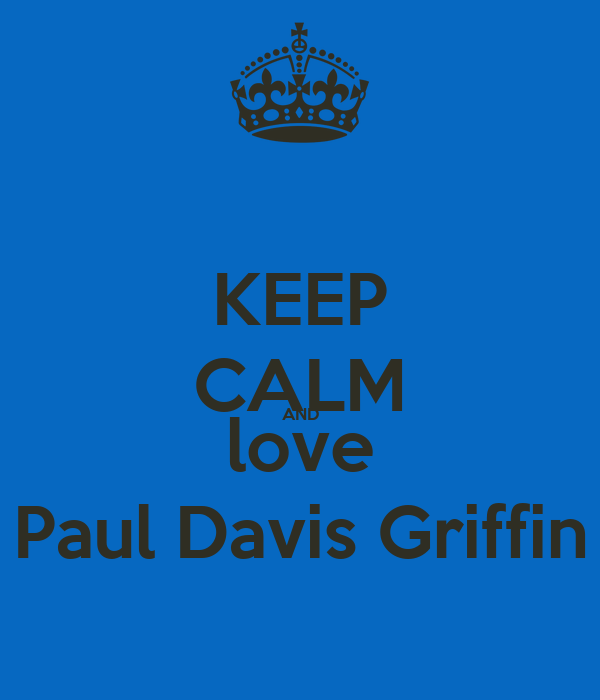 KEEP CALM AND love Paul Davis Griffin