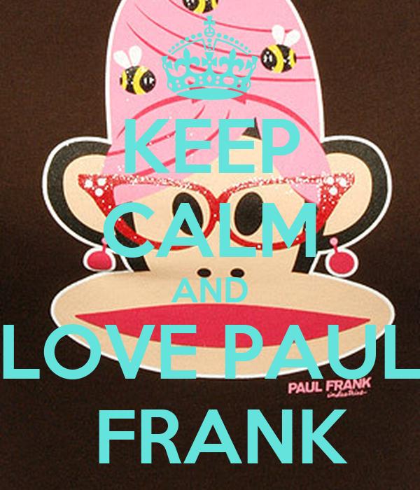 KEEP CALM AND LOVE PAUL  FRANK
