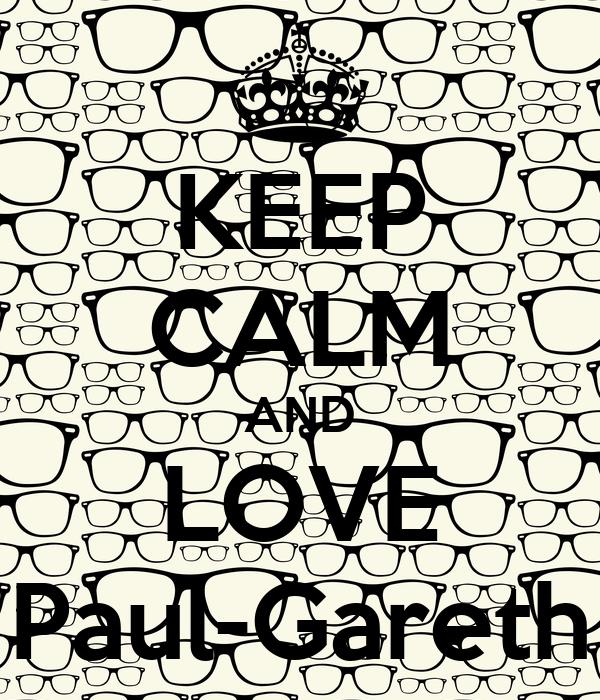 KEEP CALM AND LOVE Paul-Gareth