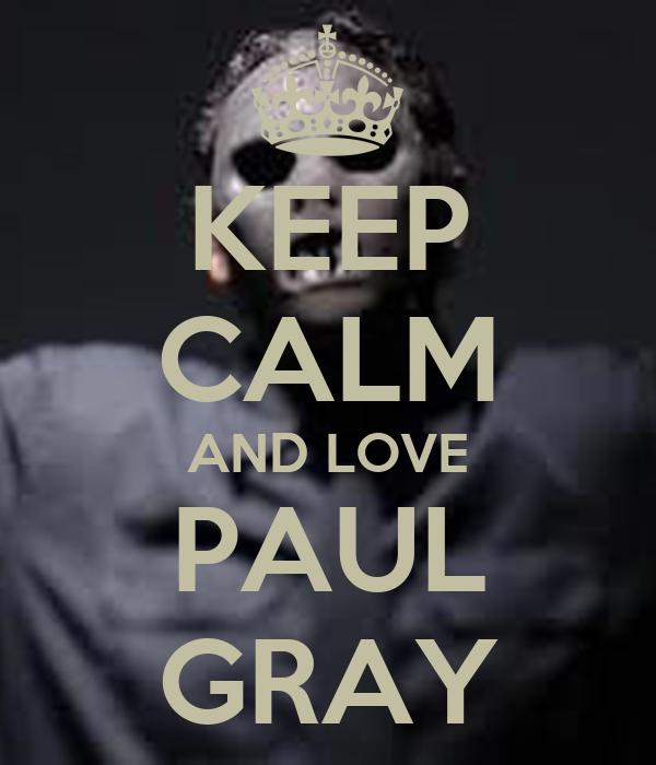 KEEP CALM AND LOVE PAUL GRAY