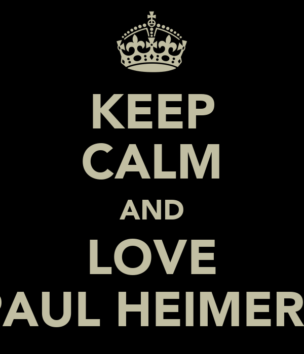 KEEP CALM AND LOVE PAUL HEIMERS