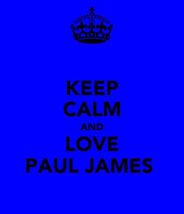 KEEP CALM AND LOVE PAUL JAMES