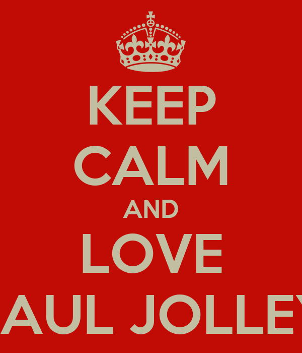 KEEP CALM AND LOVE PAUL JOLLEY