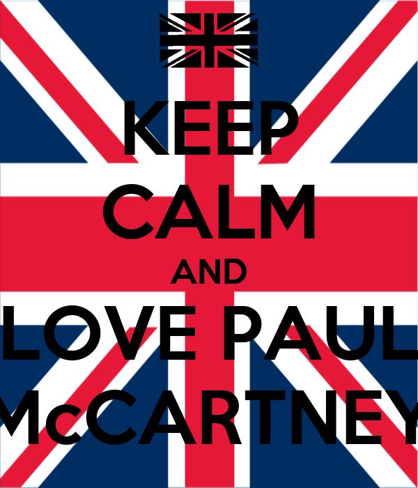 KEEP CALM AND LOVE PAUL McCARTNEY
