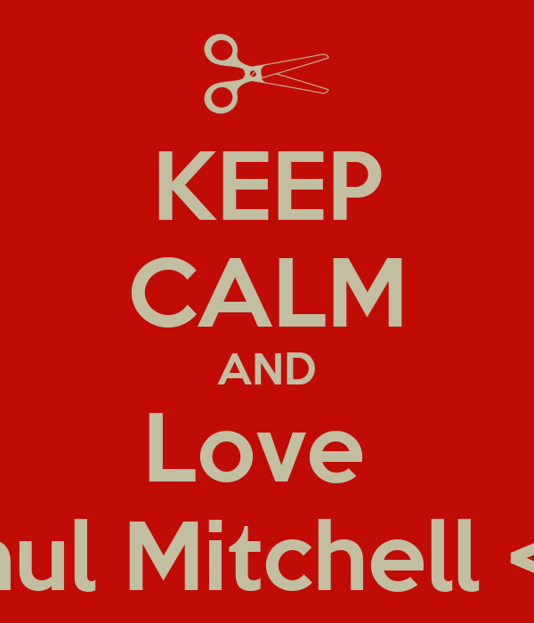 KEEP CALM AND Love  Paul Mitchell <3
