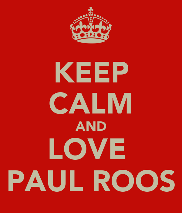 KEEP CALM AND LOVE  PAUL ROOS