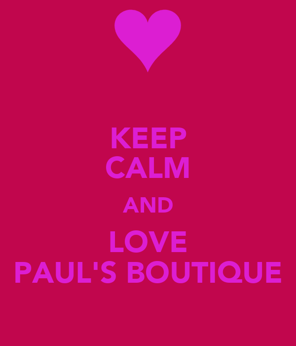 KEEP CALM AND LOVE PAUL'S BOUTIQUE