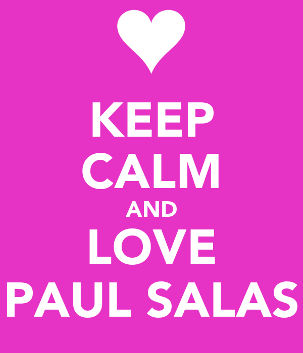 KEEP CALM AND LOVE PAUL SALAS