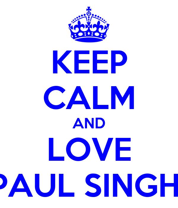 KEEP CALM AND LOVE PAUL SINGH
