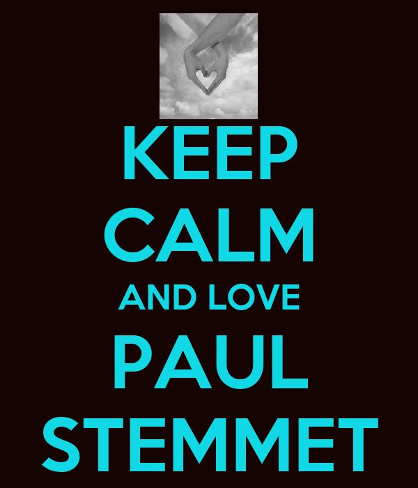 KEEP CALM AND LOVE PAUL STEMMET