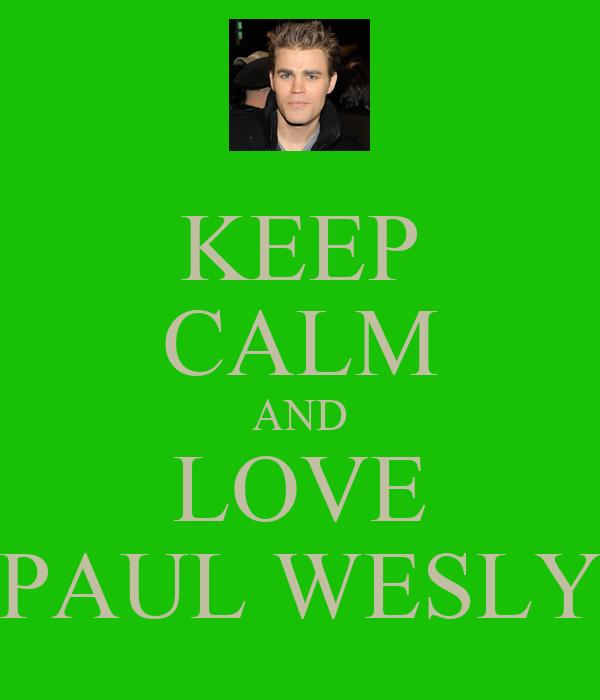 KEEP CALM AND LOVE PAUL WESLY
