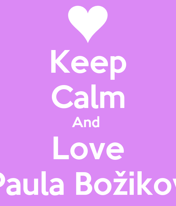 Keep Calm And  Love Paula Božikov