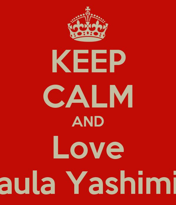 KEEP CALM AND Love Paula Yashimin