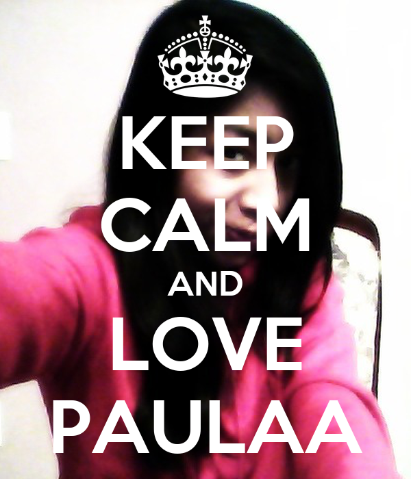 KEEP CALM AND LOVE PAULAA