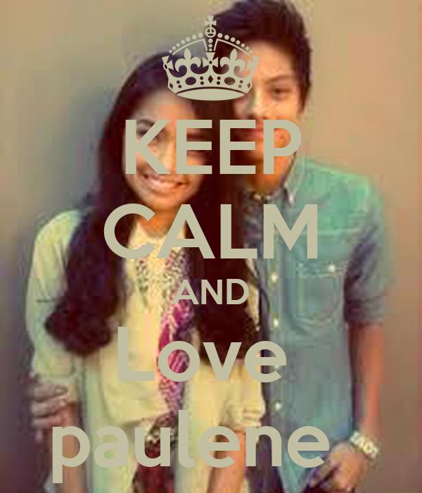 KEEP CALM AND Love  paulene