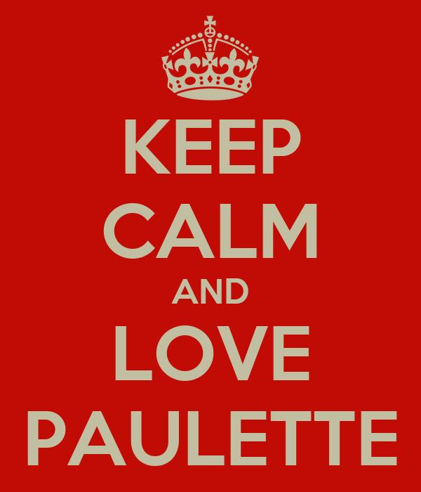 KEEP CALM AND LOVE PAULETTE