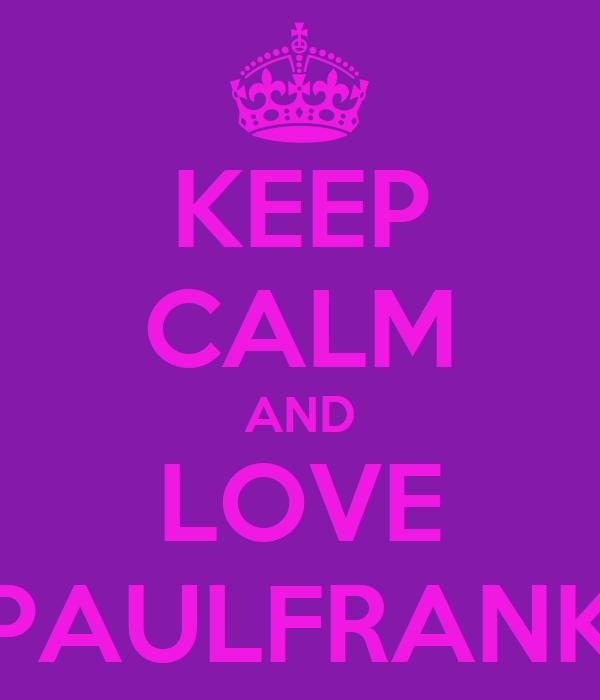 KEEP CALM AND LOVE PAULFRANK