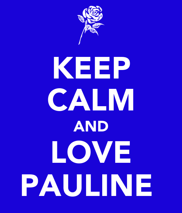 KEEP CALM AND LOVE PAULINE