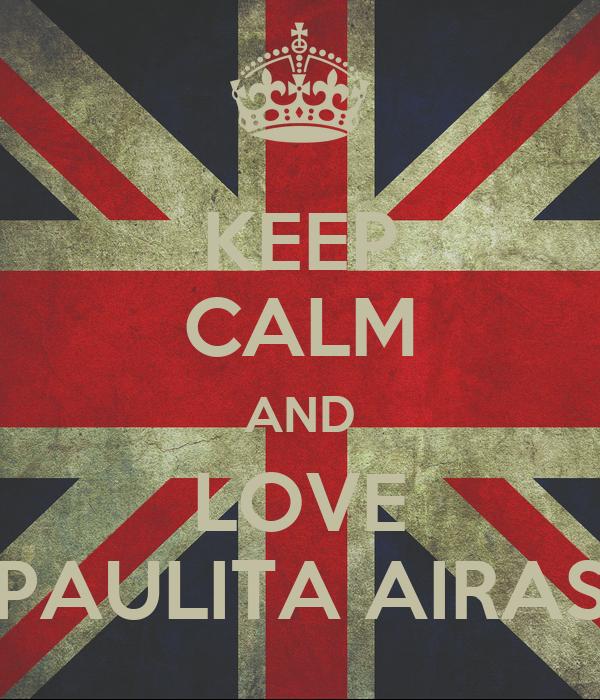 KEEP CALM AND LOVE PAULITA AIRAS