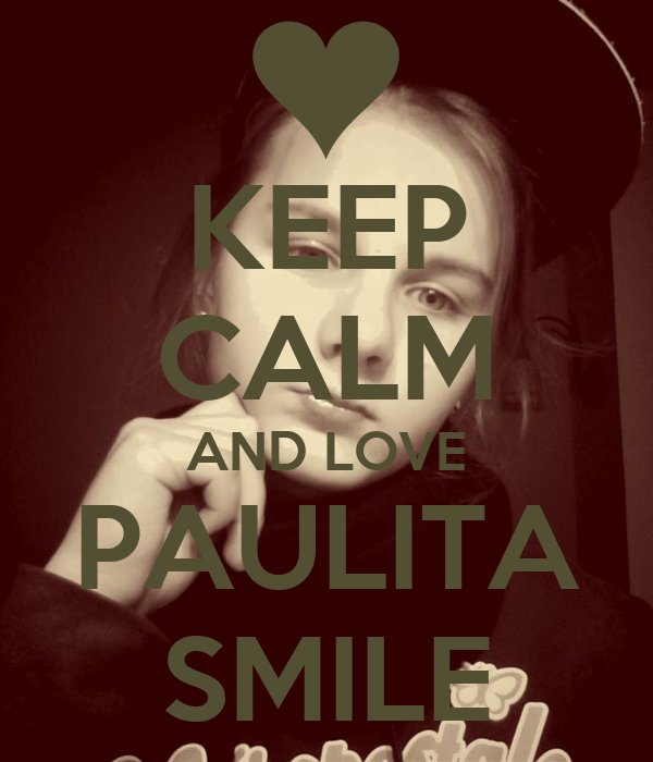KEEP CALM AND LOVE PAULITA SMILE