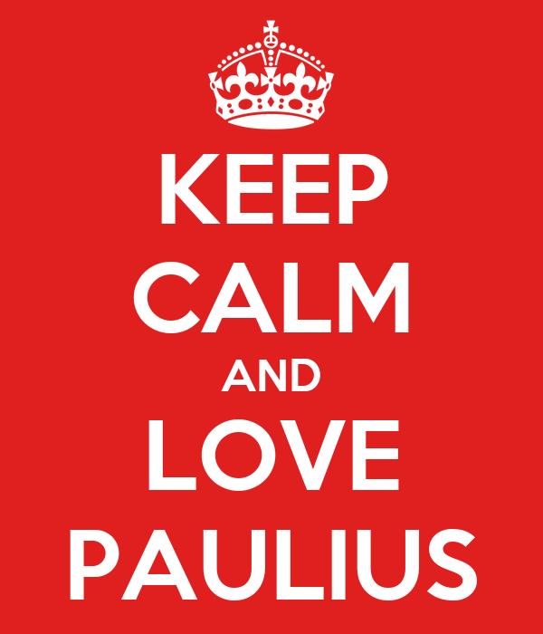 KEEP CALM AND LOVE PAULIUS