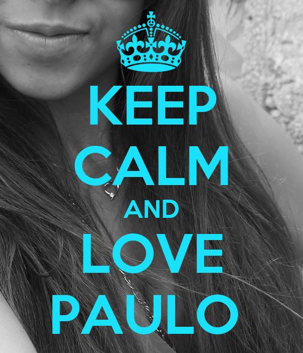 KEEP CALM AND LOVE PAULO