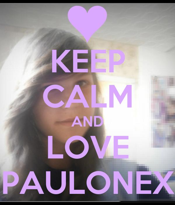 KEEP CALM AND LOVE PAULONEX