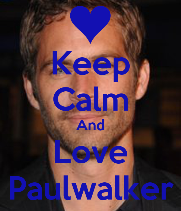 Keep Calm And Love Paulwalker