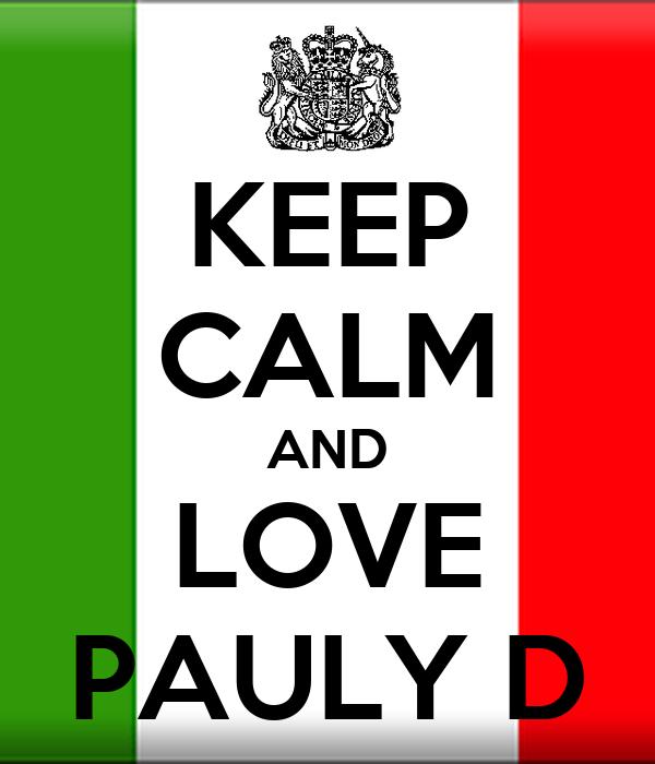 KEEP CALM AND LOVE PAULY D