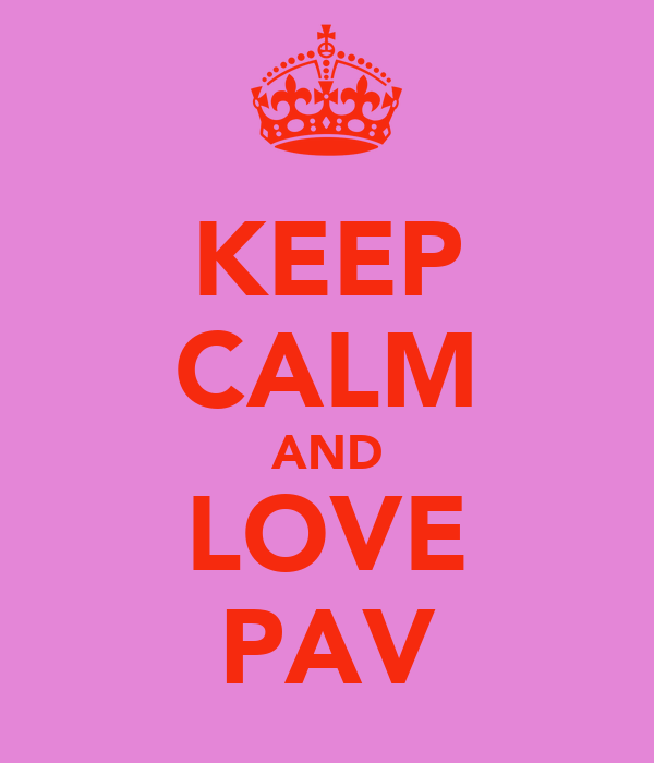 KEEP CALM AND LOVE PAV